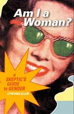 Am I a Woman?: A Skeptic's Guide to Gender af Cynthia Eller