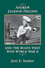 Andrew Jackson Higgins and the Boats That Won World War II af Jerry E. Strahan