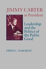 Jimmy Carter as President (Miller Center Series on the American Presidency)