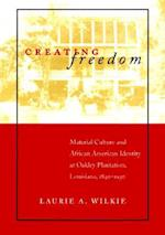 Creating Freedom af Laurie A. Wilkie