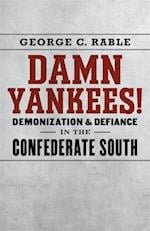 Damn Yankees! (The Walter Lynwood Fleming Lectures in Southern History)