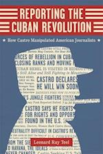 Reporting the Cuban Revolution (Media And Public Affairs)