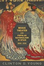 Music Theater and Popular Nationalism in Spain 1880-1930