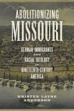 Abolitionizing Missouri (Antislavery, Abolition, and the Atlantic World)