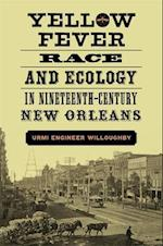 Yellow Fever, Race, and Ecology in Nineteenth-Century New Orleans (The Natural World of the Gulf South)