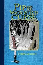 Pip and the Wood Witch Curse (The Spindlewood Tales)