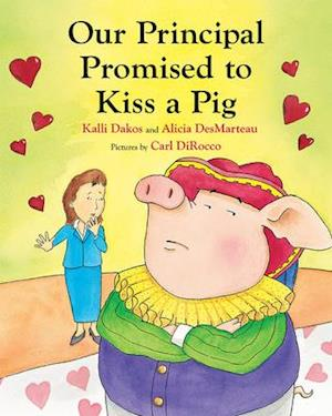 Bog, paperback Our Principal Promised to Kiss a Pig af Kalli Dakos, Alicia DesMarteau