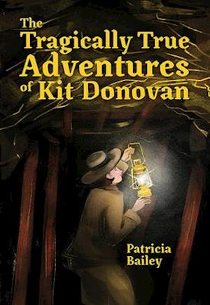 Bog, hardback The Tragically True Adventures of Kit Donovan af Patricia Bailey
