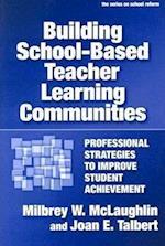 Building School-Based Teacher Learning Communities (Series on School Reform Paperback, nr. 45)