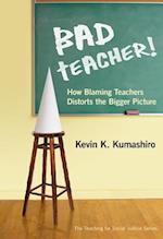 Bad Teacher! (Teaching for Social Justice Series)