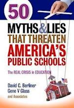 50 Myths and Lies That Threaten America's Public Schools