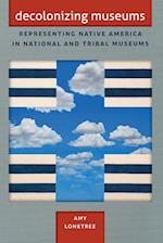 Decolonizing Museums (First Peoples: New Directions in Indigenous Studies)
