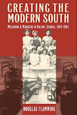 Creating the Modern South: Millhands and Managers in Dalton, Georgia, 1884-1984 af Douglas Flamming