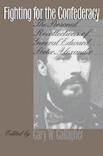 Fighting for the Confederacy af Edward Porter Alexander