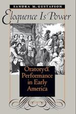 Eloquence Is Power (Published for the Omohundro Institute of Early American Hist)