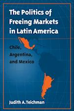 Politics of Freeing Markets in Latin America af Judith A. Teichman