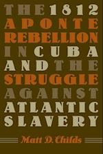 The 1812 Aponte Rebellion in Cuba and the Struggle Against Atlantic Slavery (Envisioning Cuba Paperback)