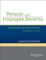 Pension and Employee Benefits Code Erisa Regulations as of January 1, 2014 (Committee Reports)