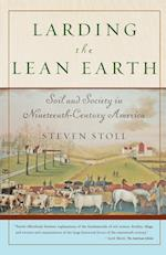 Larding the Lean Earth: Soil and Society in Nineteenth-Century America af Steven Stoll
