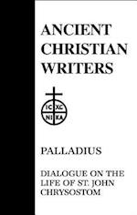 Dialogue on the Life of St.John Chrysostom (ANCIENT CHRISTIAN WRITERS, nr. 45)