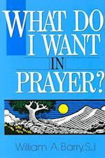 What Do I Want in Prayer? af William A. Barry
