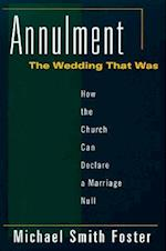 Annulment, the Wedding That Was af Michael S. Foster