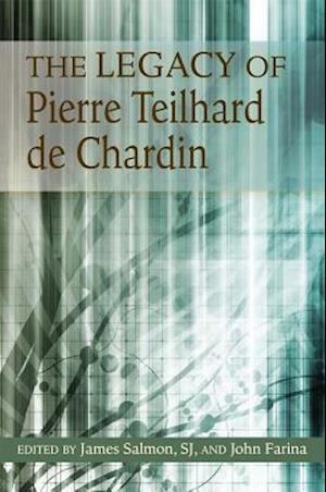 The Legacy of Pierre Teilhard De Chardin
