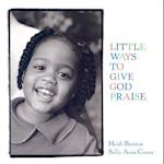 Little Ways to Give God Praise (Walking With God)