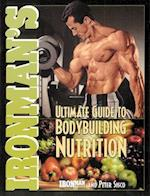 """Ironman's"" Ultimate Guide to Body Building Nutrition"
