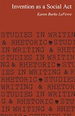 Invention as a Social ACT (Studies in Writing & Rhetoric)