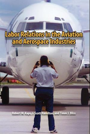 Bog, hardback Labor Relations in the Aviation and Aerospace Industries af J Scott Hamilton, Robert W Kaps