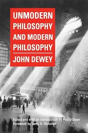 Bog hardback Unmodern Philosophy and Modern Philosophy af John Dewey
