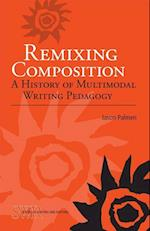 Remixing Composition (Cccc Studies in Writing & Rhetoric)