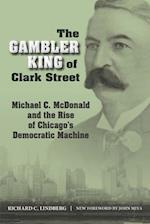 The Gambler King of Clark Street (Elmer H Johnson & Carol Holmes Johnson Series in Criminology)
