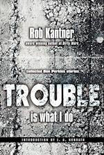 Trouble Is What I Do af Rob Kantner