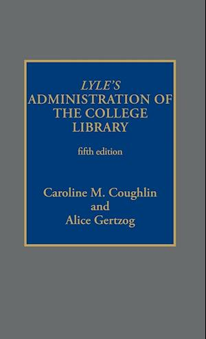 Lyle's Administration of the College Library, Fifth Edition