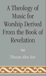 A Theology of Music for Worship Derived from the Book of Revelation (STUDIES IN LITURGICAL MUSICOLOGY, nr. 3)
