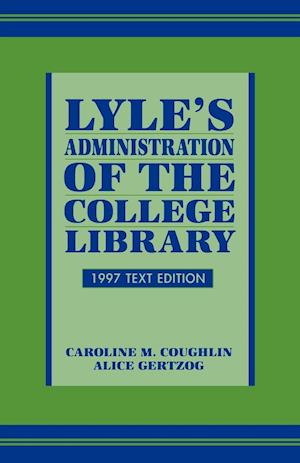 Lyle's Administration of the College Library, 1997 Text Edition (1997)