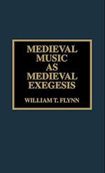 Medieval Music as Medieval Exegesis (STUDIES IN LITURGICAL MUSICOLOGY, nr. 8)