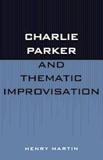Charlie Parker and Thematic Improvisation