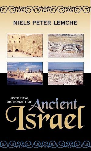 Bog hardback Historical Dictionary of Ancient Israel af Niels Peter Lemche