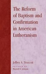 The Reform of Baptism and Confirmation in American Lutheranism (Drew University Studies in Liturgy, nr. 11)