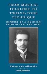 From Musical Folklore to Twelve Tone Technique af Michael Von Albrecht, Georg Von Albrecht, Elliott Antokoletz