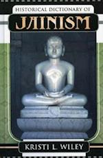 Historical Dictionary of Jainism (Historical Dictionaries of Religions, Philosophies, and Movements Series, nr. 53)