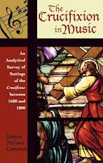 The Crucifixion in Music (Contextual Bach Studies, nr. 1)
