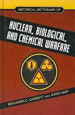 Historical Dictionary of Nuclear, Biological and Chemical Warfare (Historical Dictionaries of War, Revolution, And Civil Unrest, nr. 33)