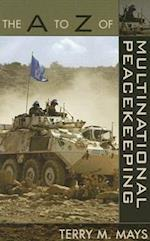 The A to Z of Multinational Peacekeeping (The a to Z Guide Series, nr. 21)