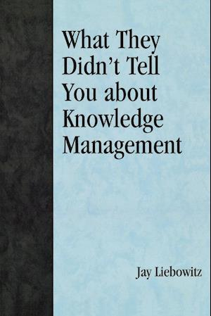 What They Didn't Tell You about Knowledge Management