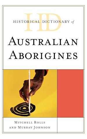 Bog, hardback Historical Dictionary of Australian Aborigines af Murray Johnson, Mitchell Rolls, Henry Reynolds