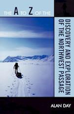 The A to Z of the Discovery and Exploration of the Northwest Passage (The a to Z Guide Series, nr. 52)